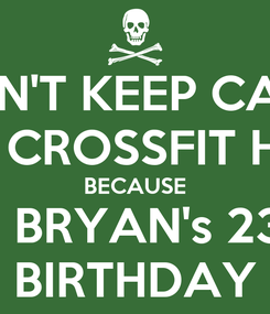 Poster: DON'T KEEP CALM AND CROSSFIT HARD BECAUSE IT'S BRYAN's 23TH BIRTHDAY