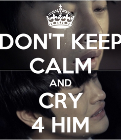 Poster: DON'T KEEP CALM AND CRY 4 HIM