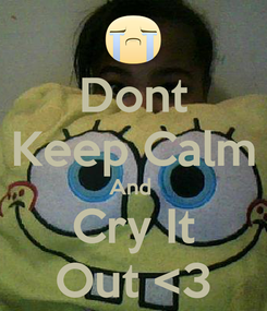 Poster: Dont Keep Calm And  Cry It Out <3