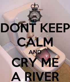 Poster: DONT KEEP CALM AND CRY ME A RIVER
