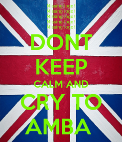 Poster: DONT KEEP CALM AND CRY TO AMBA