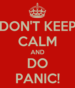 Poster: DON'T KEEP CALM AND DO PANIC!