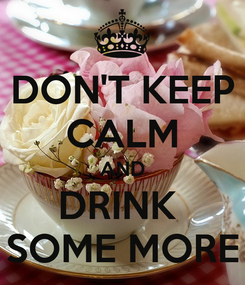 Poster: DON'T KEEP CALM AND DRINK  SOME MORE