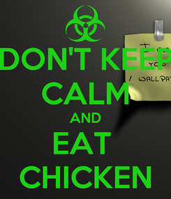 Poster: DON'T KEEP CALM AND EAT  CHICKEN