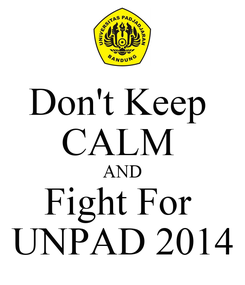 Poster: Don't Keep  CALM  AND Fight For  UNPAD 2014