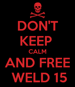 Poster: DON'T KEEP  CALM AND FREE  WELD 15