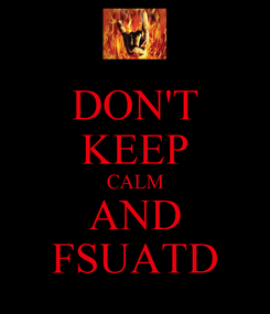 Poster: DON'T KEEP CALM AND FSUATD