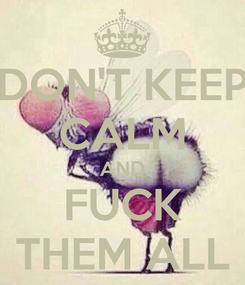 Poster: DON'T KEEP CALM AND FUCK THEM ALL