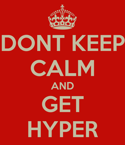 Poster: DONT KEEP CALM AND GET HYPER