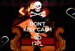 Poster: DON'T KEEP CALM AND GO 2P!