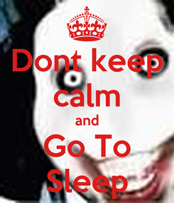Poster: Dont keep calm and Go To Sleep
