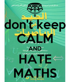 Poster: don't keep CALM AND HATE MATHS