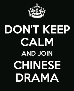 Poster: DON'T KEEP CALM AND JOIN CHINESE DRAMA