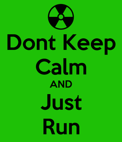 Poster: Dont Keep Calm AND Just Run