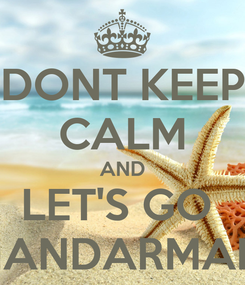 Poster: DONT KEEP CALM AND LET'S GO  MANDARMANI