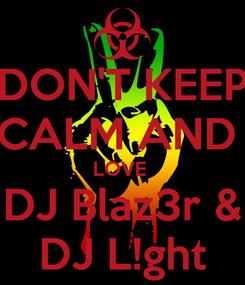Poster: DON'T KEEP CALM AND  LOVE  DJ Blaz3r & DJ L!ght