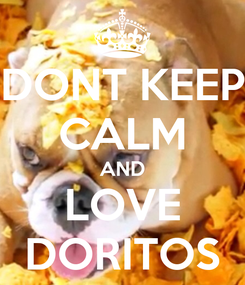 Poster: DONT KEEP CALM AND LOVE DORITOS