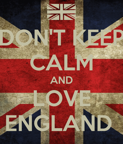 Poster: DON'T KEEP CALM AND LOVE ENGLAND