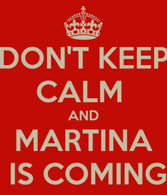 Poster: DON'T KEEP CALM  AND MARTINA  IS COMING