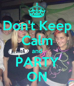 Poster: Don't Keep Calm and PARTY ON