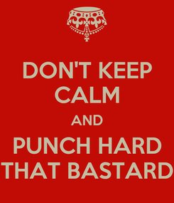 Poster: DON'T KEEP CALM AND PUNCH HARD THAT BASTARD