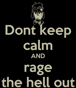 Poster: Dont keep calm AND rage the hell out
