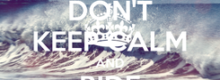 Poster: DON'T KEEP CALM AND RIDE THE WAVE