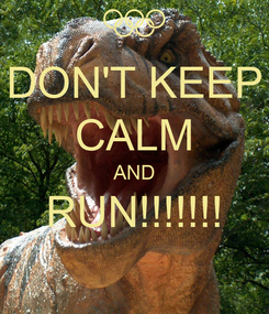 Poster: DON'T KEEP CALM AND RUN!!!!!!!