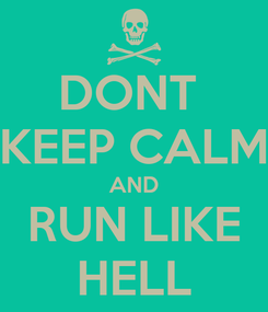 Poster: DONT  KEEP CALM AND RUN LIKE HELL