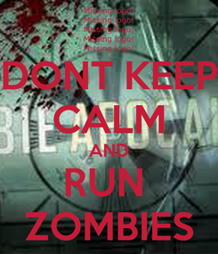 Poster: DONT KEEP CALM AND RUN  ZOMBIES