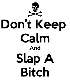 Poster: Don't Keep  Calm And Slap A Bitch