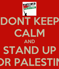 Poster: DONT KEEP CALM AND STAND UP FOR PALESTINE