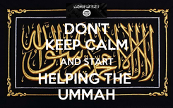 Poster: DON'T KEEP CALM AND START HELPING THE  UMMAH