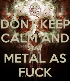 Poster: DONT KEEP CALM AND STAY METAL AS FUCK