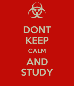 Poster: DONT KEEP CALM AND STUDY