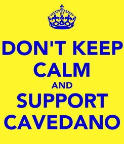 Poster: DON'T KEEP CALM AND SUPPORT CAVEDANO