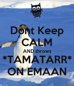 Poster: Dont Keep CALM AND throws *TAMATARR* ON EMAAN