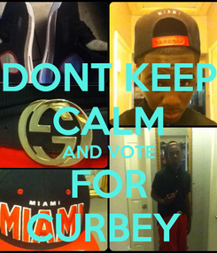 Poster: DONT KEEP CALM AND VOTE FOR CURBEY
