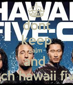 Poster: dont keep calm  and  watch hawaii five o