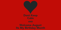 Poster: Dont Keep Calm AND Welcome August Its My Birthday Month