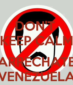 Poster: DON'T  KEEP CALM  ARRECHATE VENEZUELA
