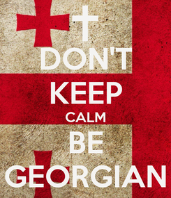 Poster: DON'T KEEP CALM BE GEORGIAN
