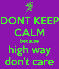 Poster: DONT KEEP CALM because high way don't care