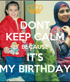 Poster: DONT KEEP CALM BECAUSE IT'S MY BIRTHDAY