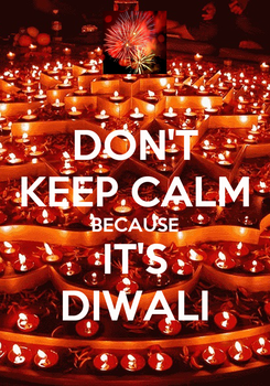 Poster: DON'T KEEP CALM BECAUSE IT'S DIWALI