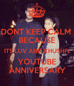 Poster: DONT KEEP CALM  BECAUSE ITS LUV AND KHUSHI's YOUTUBE ANNIVERSARY