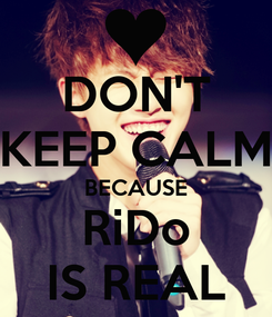 Poster: DON'T KEEP CALM BECAUSE RiDo IS REAL
