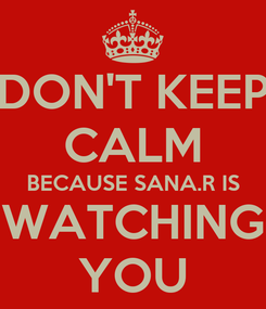 Poster: DON'T KEEP CALM BECAUSE SANA.R IS WATCHING YOU