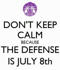 Poster: DON'T KEEP CALM BECAUSE THE DEFENSE IS JULY 8th