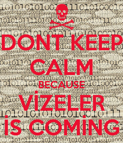 Poster: DONT KEEP CALM BECAUSE VİZELER İS COMİNG